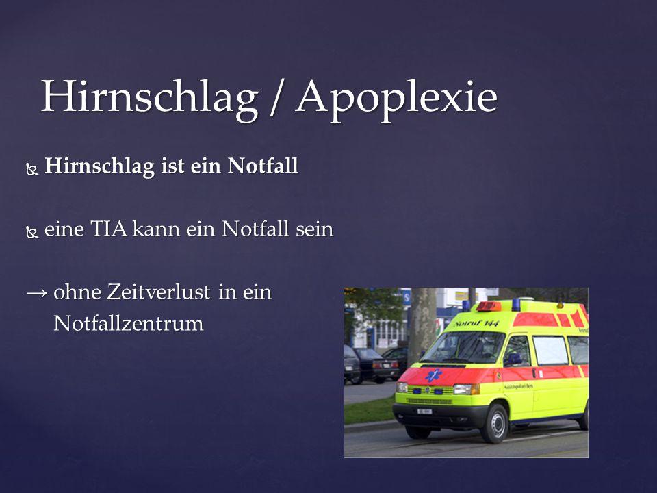  Hirnschlag ist ein Notfall  eine TIA kann ein Notfall sein → ohne Zeitverlust in ein Notfallzentrum Notfallzentrum Hirnschlag / Apoplexie