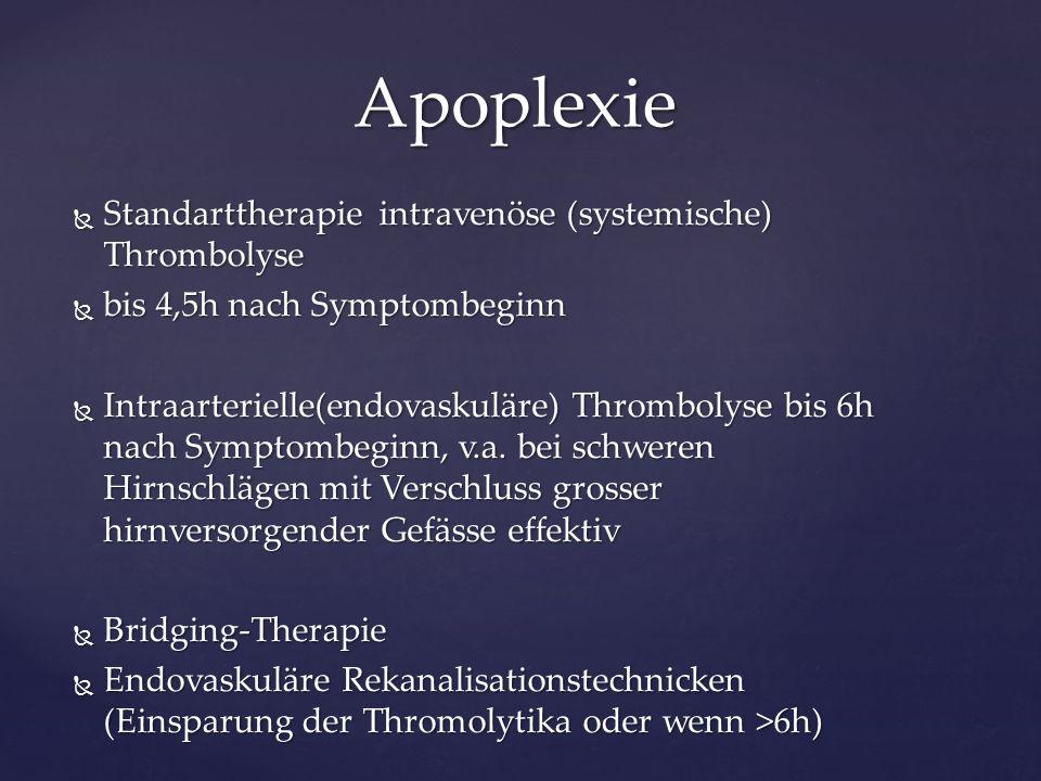 Standarttherapie intravenöse (systemische) Thrombolyse  bis 4,5h nach Symptombeginn  Intraarterielle(endovaskuläre) Thrombolyse bis 6h nach Sympto