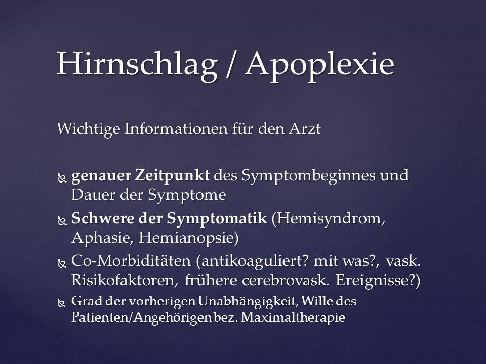 Wichtige Informationen für den Arzt  genauer Zeitpunkt des Symptombeginnes und Dauer der Symptome  Schwere der Symptomatik (Hemisyndrom, Aphasie, He