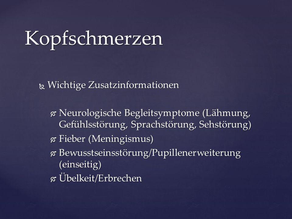 Wichtige Zusatzinformationen  Neurologische Begleitsymptome (Lähmung, Gefühlsstörung, Sprachstörung, Sehstörung)  Fieber (Meningismus)  Bewusstse
