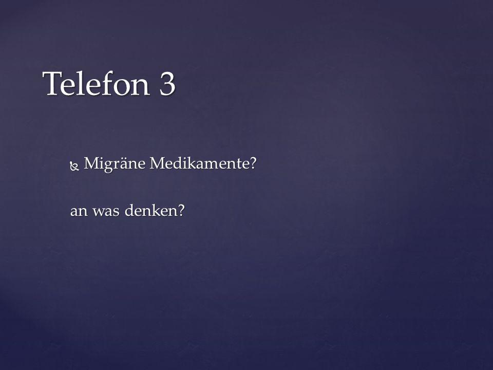  Migräne Medikamente? an was denken? Telefon 3