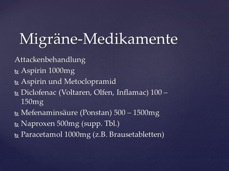 Attackenbehandlung  Aspirin 1000mg  Aspirin und Metoclopramid  Diclofenac (Voltaren, Olfen, Inflamac) 100 – 150mg  Mefenaminsäure (Ponstan) 500 –