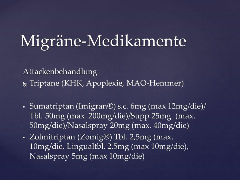 Attackenbehandlung  Triptane (KHK, Apoplexie, MAO-Hemmer)  Sumatriptan (Imigran®) s.c. 6mg (max 12mg/die)/ Tbl. 50mg (max. 200mg/die)/Supp 25mg (max
