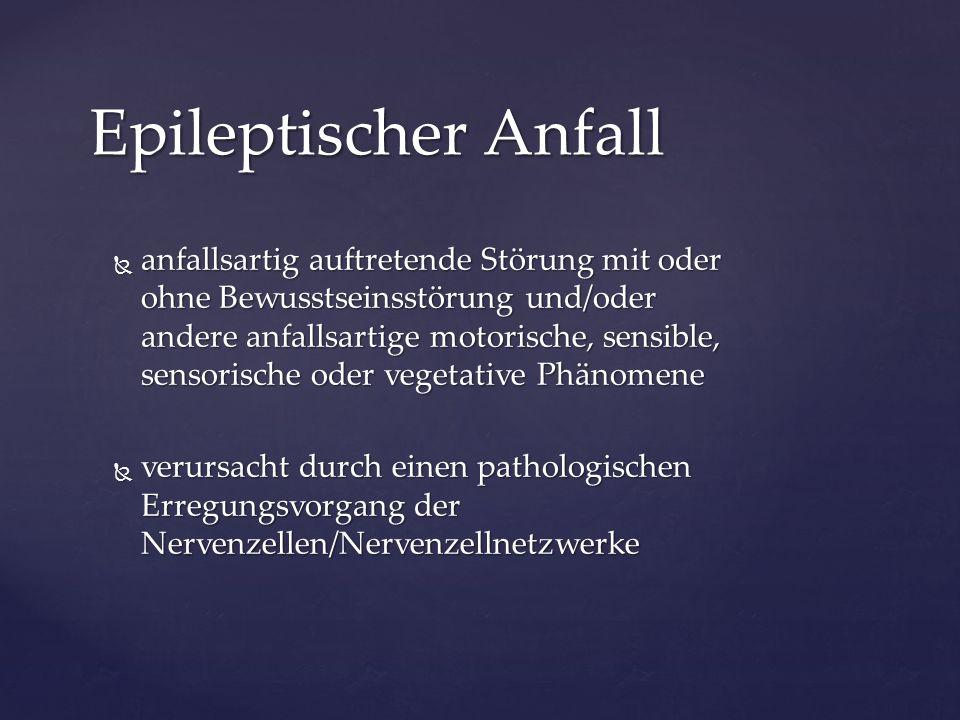  anfallsartig auftretende Störung mit oder ohne Bewusstseinsstörung und/oder andere anfallsartige motorische, sensible, sensorische oder vegetative P