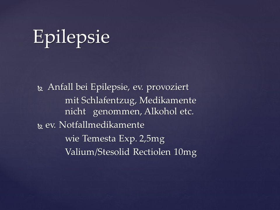  Anfall bei Epilepsie, ev. provoziert mit Schlafentzug, Medikamente nicht genommen, Alkohol etc. mit Schlafentzug, Medikamente nicht genommen, Alkoho