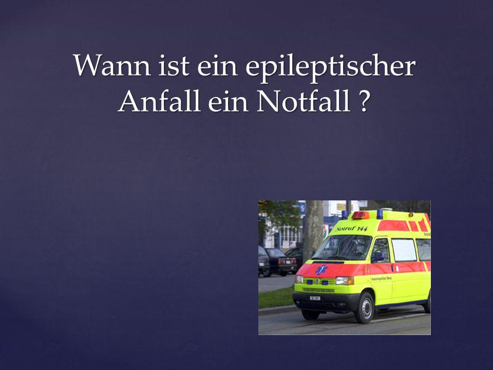 Wann ist ein epileptischer Anfall ein Notfall ?