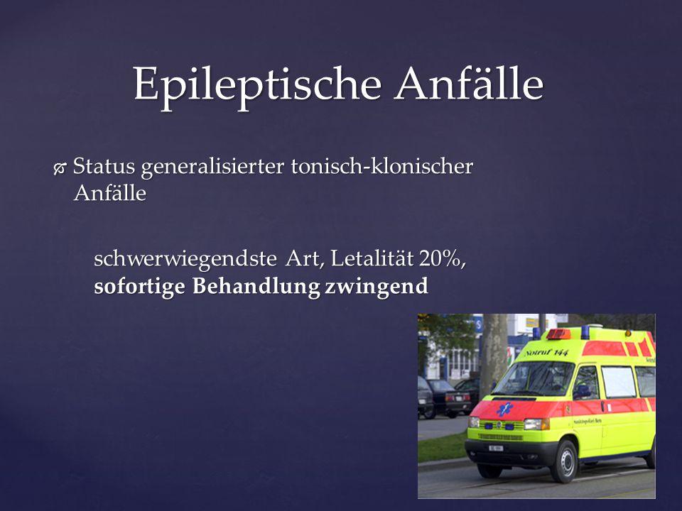  Status generalisierter tonisch-klonischer Anfälle schwerwiegendste Art, Letalität 20%, sofortige Behandlung zwingend Epileptische Anfälle