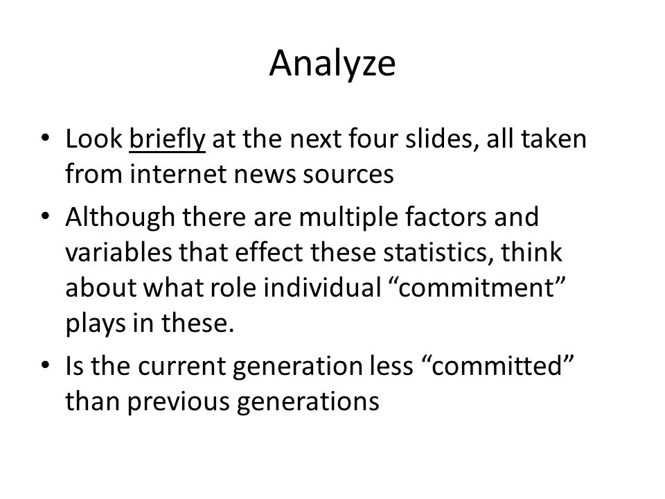 Analyze Look briefly at the next four slides, all taken from internet news sources Although there are multiple factors and variables that effect these statistics, think about what role individual commitment plays in these.