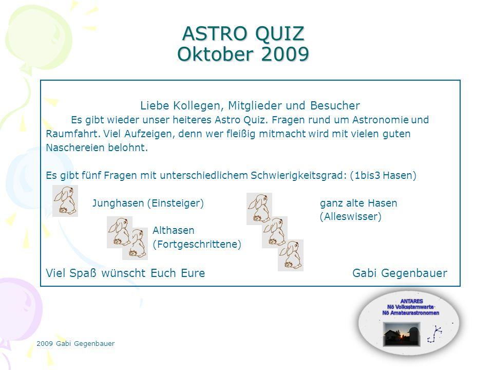 2009 Gabi Gegenbauer ASTRO QUIZ Oktober 2009 Liebe Kollegen, Mitglieder und Besucher Es gibt wieder unser heiteres Astro Quiz.