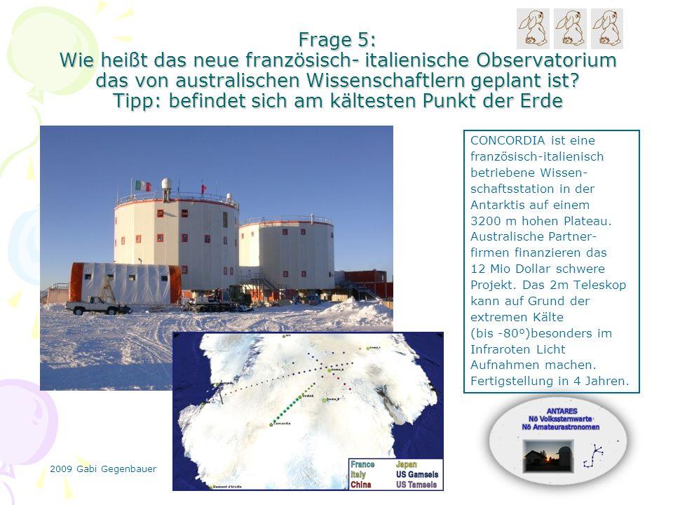 2009 Gabi Gegenbauer Frage 5: Wie heißt das neue französisch- italienische Observatorium das von australischen Wissenschaftlern geplant ist.