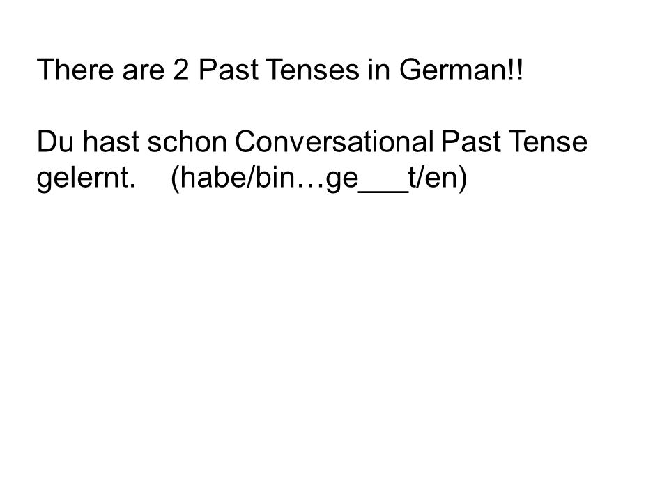 There are 2 Past Tenses in German!. Du hast schon Conversational Past Tense gelernt.