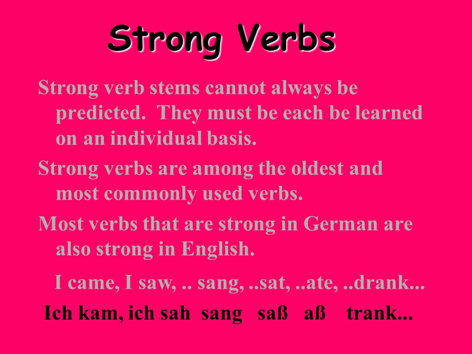 Strong Verbs Strong verb stems cannot always be predicted.