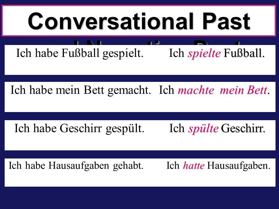 Conversational Past und Narrative Past spielte Fußball. Ich habe Fußball gespielt. Ich spielte Fußball. hatte Ich habe Hausaufgaben gehabt. Ich hatte