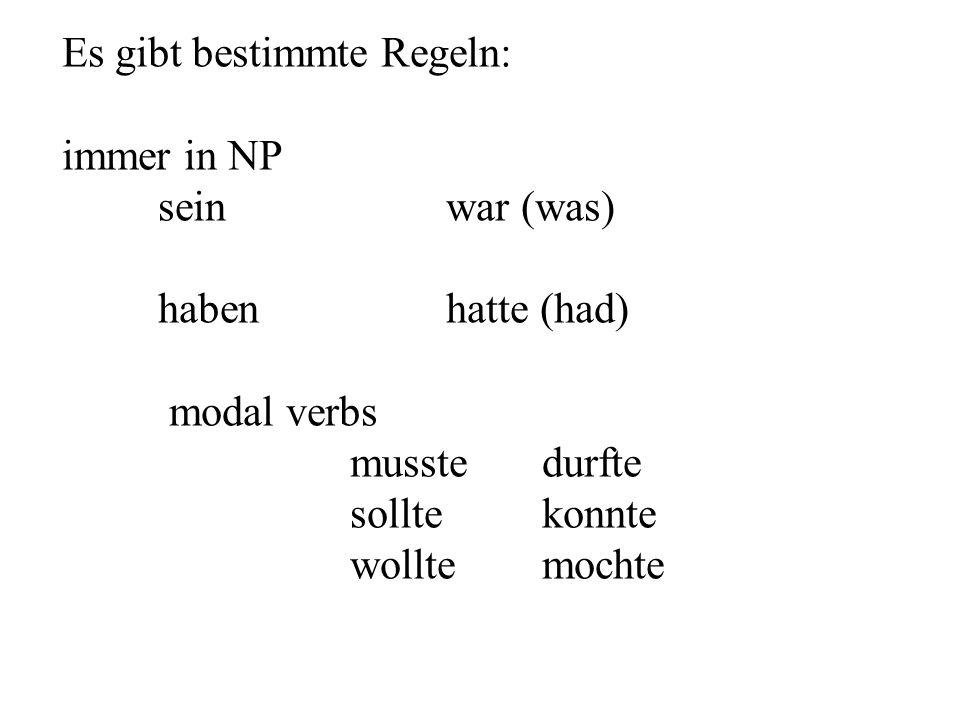 Es gibt bestimmte Regeln: immer in NP seinwar (was) habenhatte (had) modal verbs musstedurfte solltekonnte wolltemochte