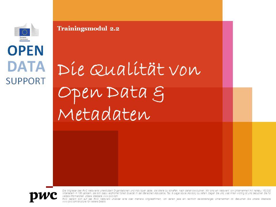Trainingsmodul 2.2 Die Qualität von Open Data & Metadaten Die Mitglieder des PwC Netzwerks unterstützen Organisationen und Individuen dabei, die Werte