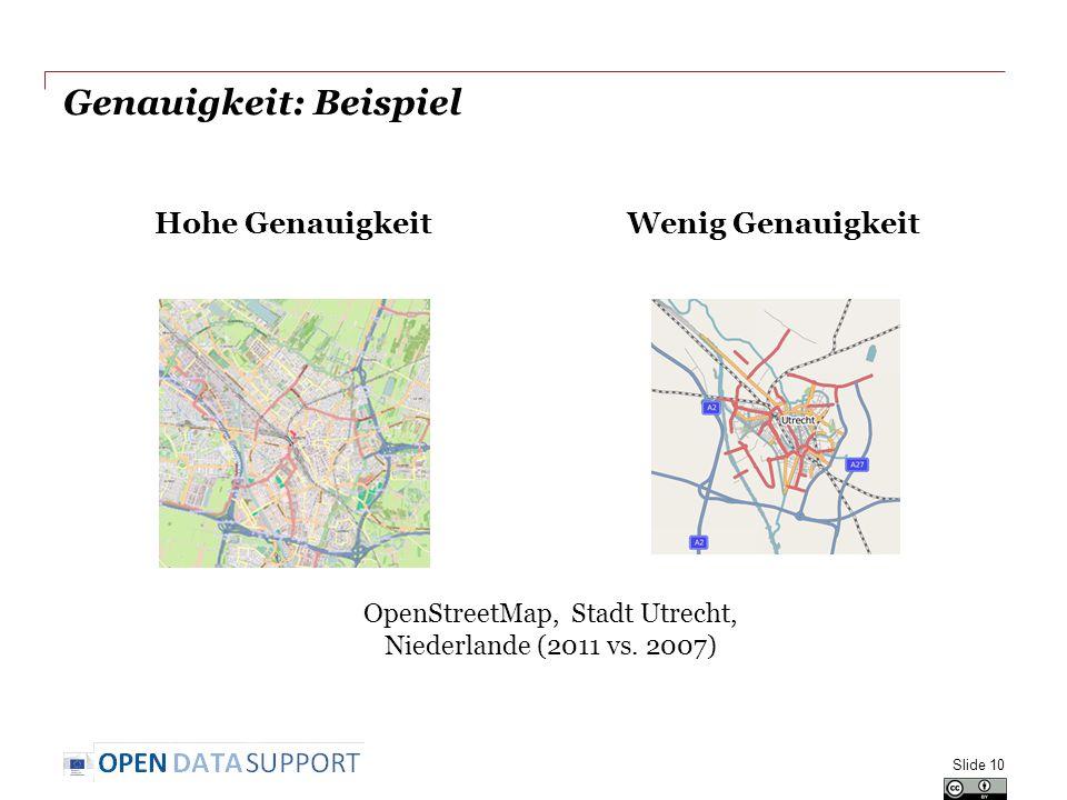 Genauigkeit: Beispiel Hohe GenauigkeitWenig Genauigkeit Slide 10 OpenStreetMap, Stadt Utrecht, Niederlande (2011 vs.