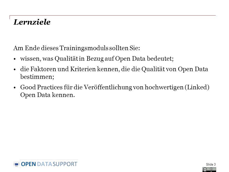 Lernziele Am Ende dieses Trainingsmoduls sollten Sie: wissen, was Qualität in Bezug auf Open Data bedeutet; die Faktoren und Kriterien kennen, die die Qualität von Open Data bestimmen; Good Practices für die Veröffentlichung von hochwertigen (Linked) Open Data kennen.