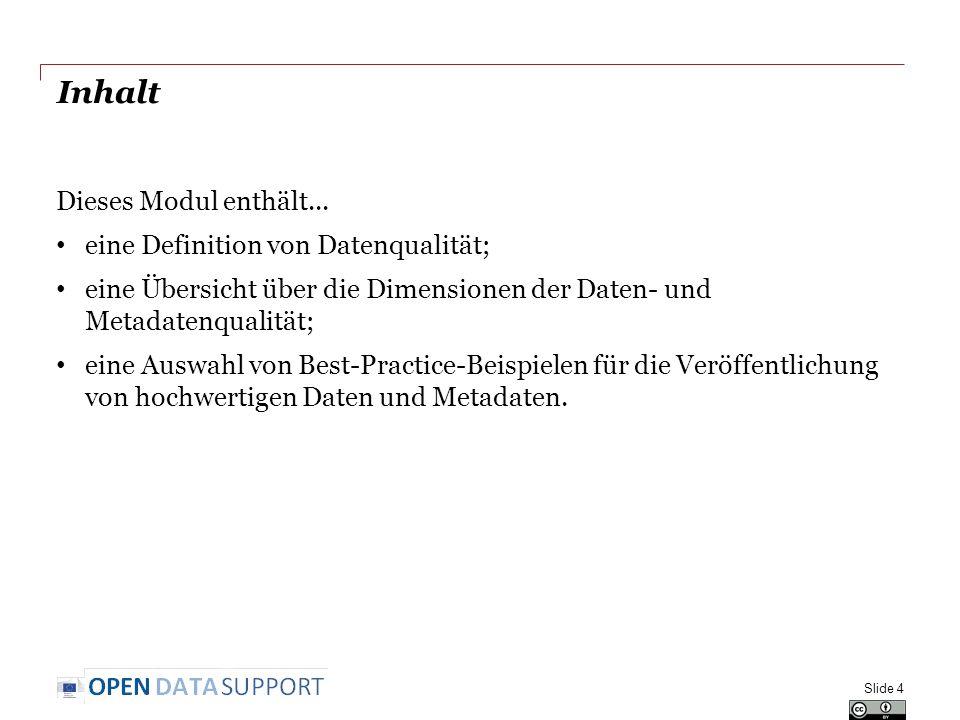 Inhalt Dieses Modul enthält... eine Definition von Datenqualität; eine Übersicht über die Dimensionen der Daten- und Metadatenqualität; eine Auswahl v