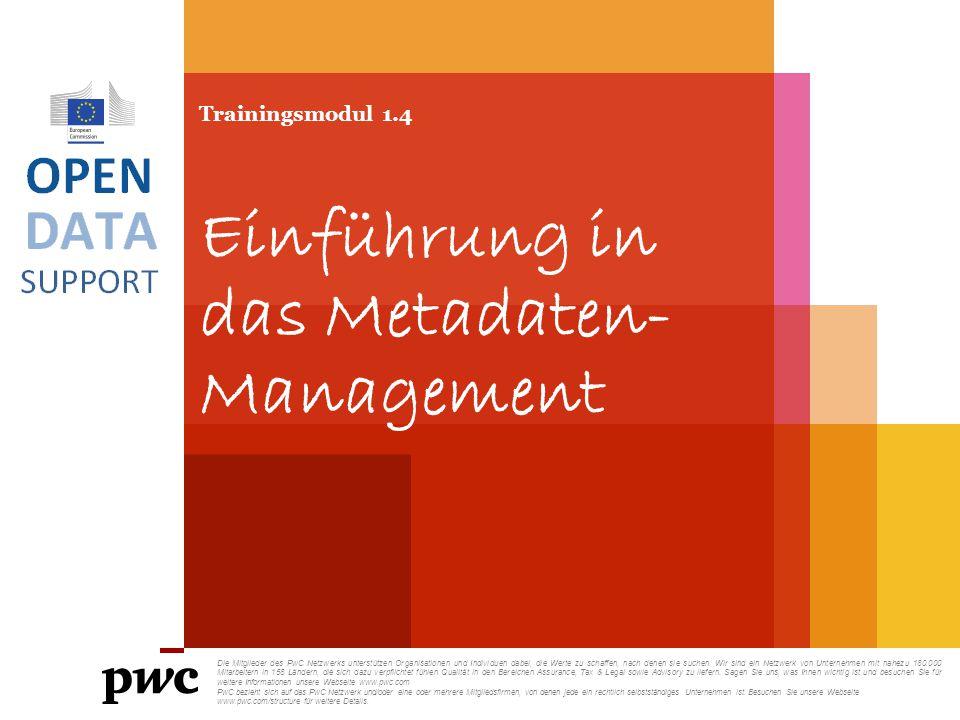 Trainingsmodul 1.4 Einführung in das Metadaten- Management Die Mitglieder des PwC Netzwerks unterstützen Organisationen und Individuen dabei, die Wert
