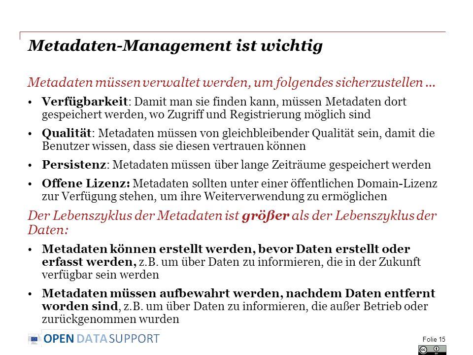 Metadaten-Management ist wichtig Metadaten müssen verwaltet werden, um folgendes sicherzustellen... Verfügbarkeit: Damit man sie finden kann, müssen M