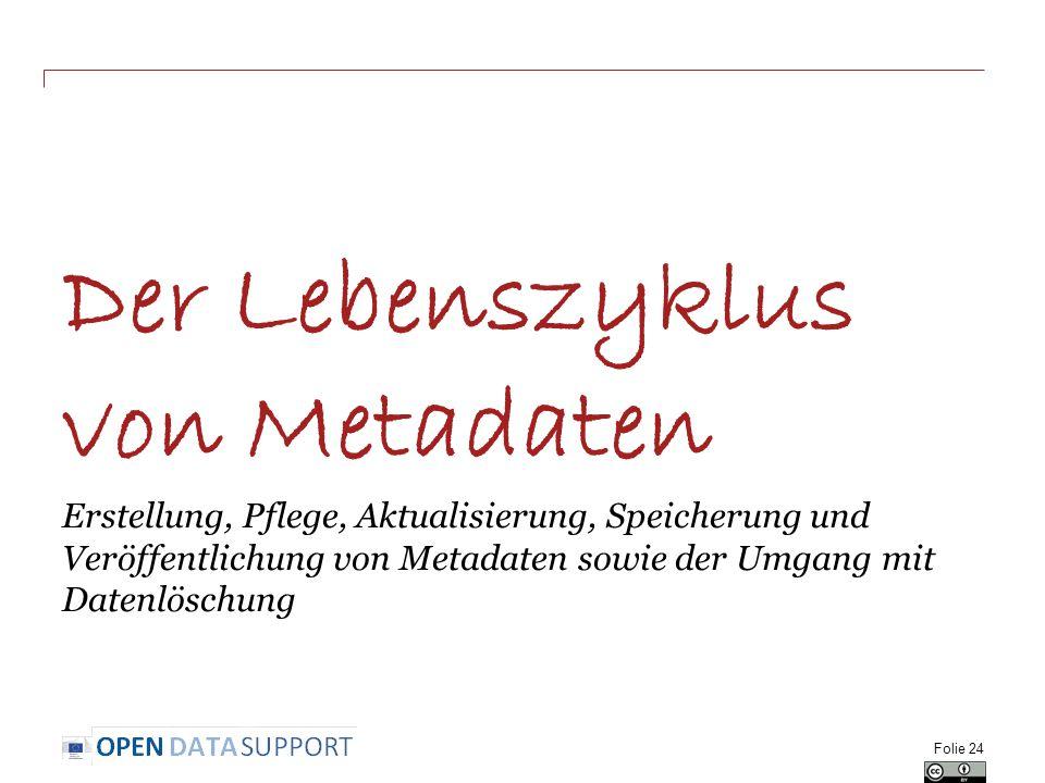 Der Lebenszyklus von Metadaten Erstellung, Pflege, Aktualisierung, Speicherung und Veröffentlichung von Metadaten sowie der Umgang mit Datenlöschung F