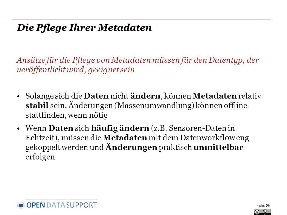 Die Pflege Ihrer Metadaten Ansätze für die Pflege von Metadaten müssen für den Datentyp, der veröffentlicht wird, geeignet sein Solange sich die Daten