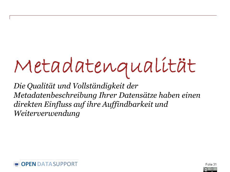 Metadatenqualität Die Qualität und Vollständigkeit der Metadatenbeschreibung Ihrer Datensätze haben einen direkten Einfluss auf ihre Auffindbarkeit un