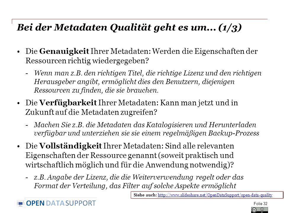 Bei der Metadaten Qualität geht es um... (1/3) Die Genauigkeit Ihrer Metadaten: Werden die Eigenschaften der Ressourcen richtig wiedergegeben? -Wenn m
