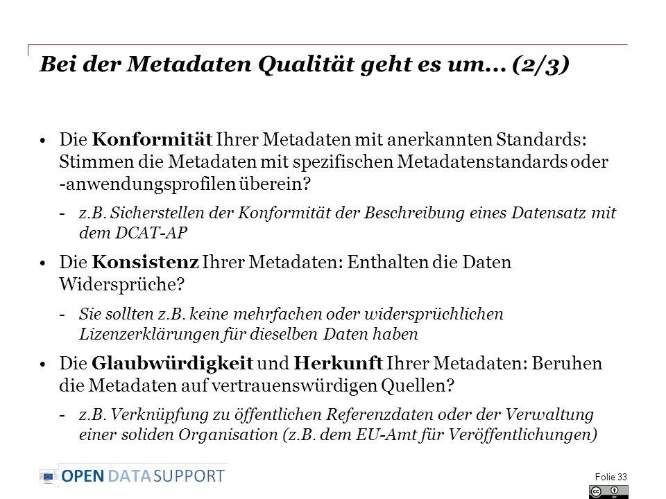 Bei der Metadaten Qualität geht es um... (2/3) Die Konformität Ihrer Metadaten mit anerkannten Standards: Stimmen die Metadaten mit spezifischen Metad