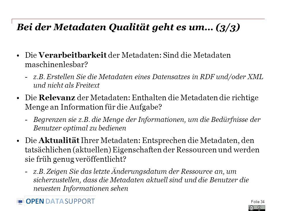 Bei der Metadaten Qualität geht es um… (3/3) Die Verarbeitbarkeit der Metadaten: Sind die Metadaten maschinenlesbar? -z.B. Erstellen Sie die Metadaten