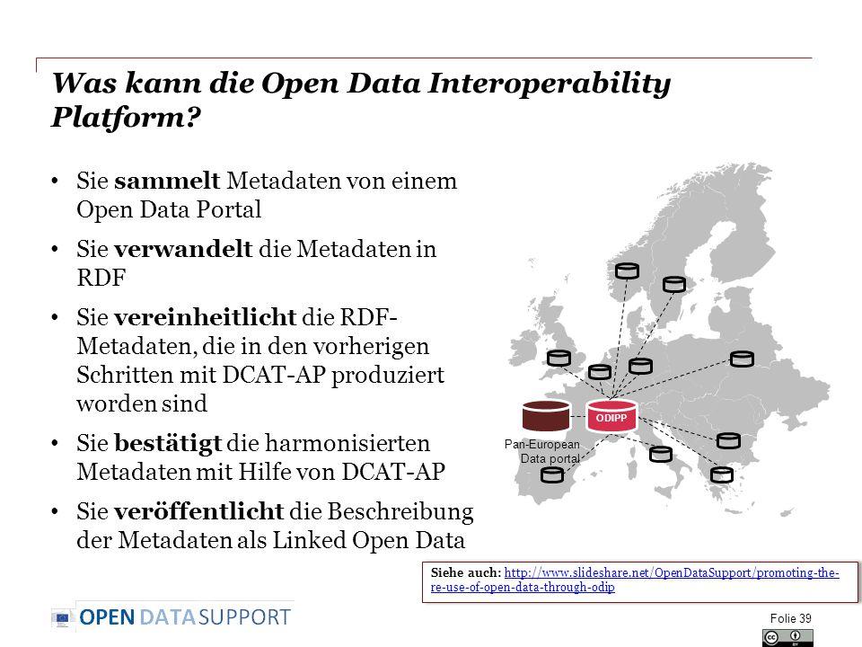Was kann die Open Data Interoperability Platform? Sie sammelt Metadaten von einem Open Data Portal Sie verwandelt die Metadaten in RDF Sie vereinheitl