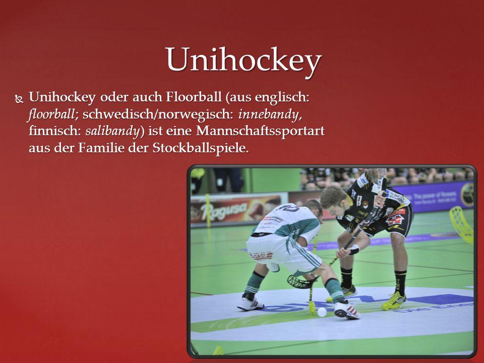  Unihockey oder auch Floorball (aus englisch: floorball; schwedisch/norwegisch: innebandy, finnisch: salibandy) ist eine Mannschaftssportart aus der