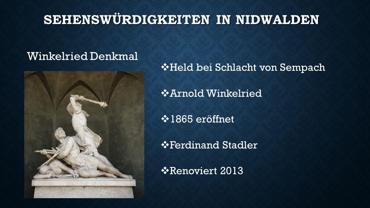 SEHENSWÜRDIGKEITEN IN NIDWALDEN Winkelried Denkmal  Held bei Schlacht von Sempach  Arnold Winkelried  1865 eröffnet  Ferdinand Stadler  Renoviert 2013