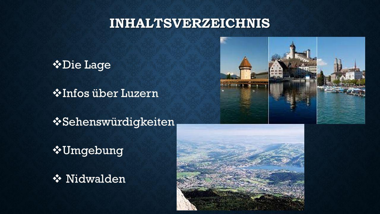 INHALTSVERZEICHNIS  Die Lage  Infos über Luzern  Sehenswürdigkeiten  Umgebung  Nidwalden