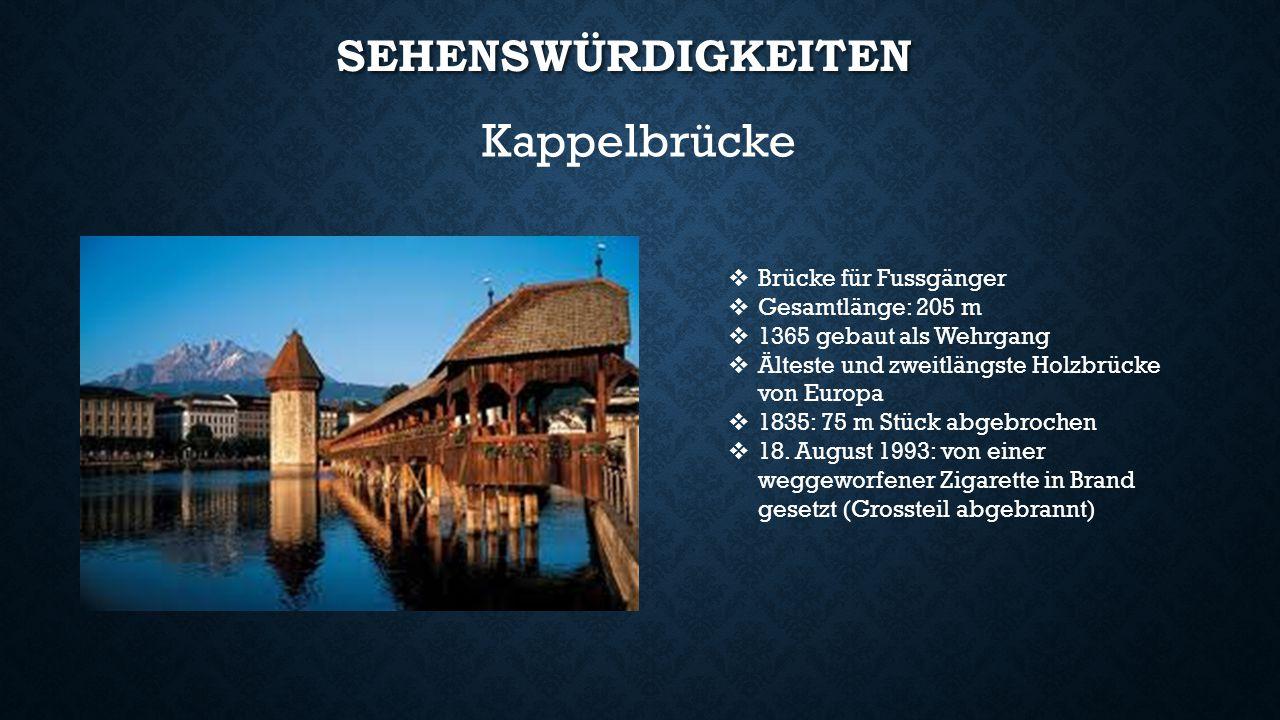 SEHENSWÜRDIGKEITEN  Brücke für Fussgänger  Gesamtlänge: 205 m  1365 gebaut als Wehrgang  Älteste und zweitlängste Holzbrücke von Europa  1835: 75 m Stück abgebrochen  18.