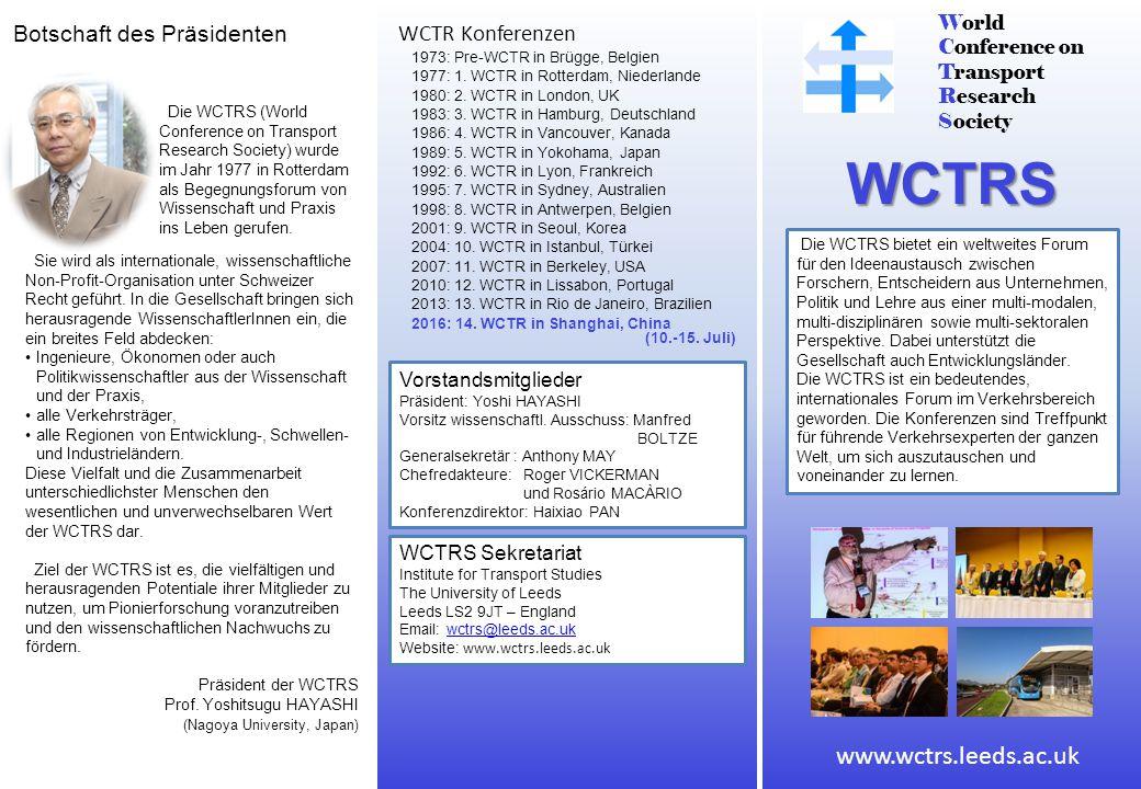 World Conference on Transport Research Society WCTRS Die WCTRS bietet ein weltweites Forum für den Ideenaustausch zwischen Forschern, Entscheidern aus Unternehmen, Politik und Lehre aus einer multi-modalen, multi-disziplinären sowie multi-sektoralen Perspektive.