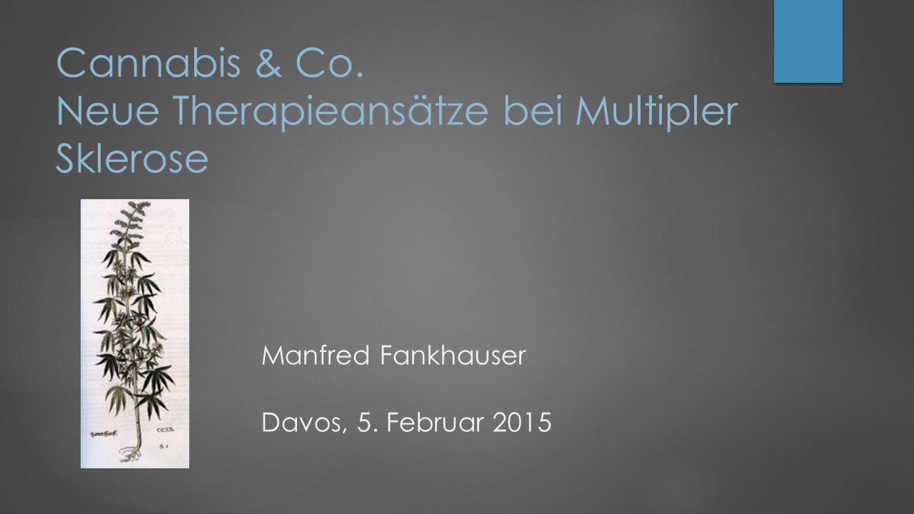 Cannabis & Co.Neue Therapieansätze bei Multipler Sklerose Manfred Fankhauser Davos, 5.
