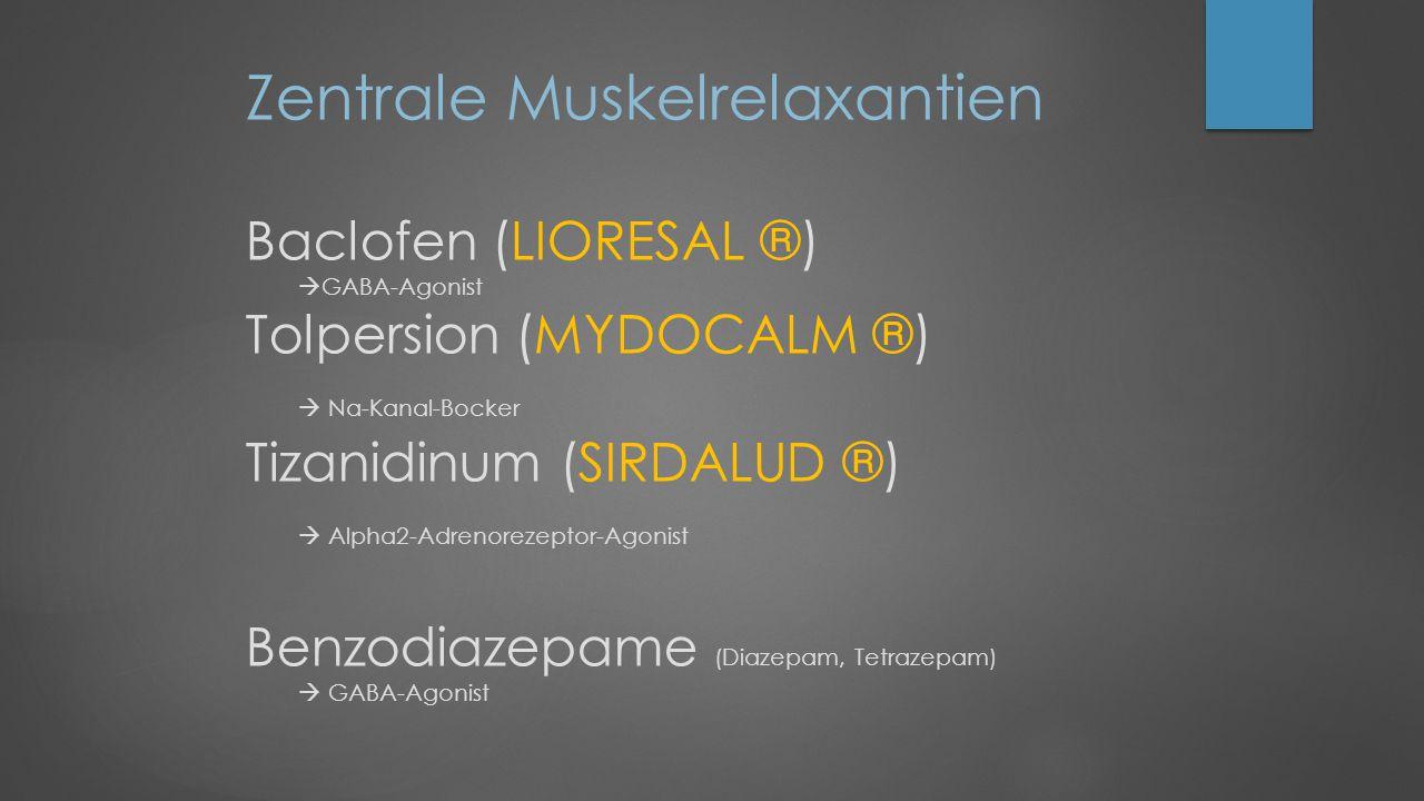 Zentrale Muskelrelaxantien Baclofen (LIORESAL ®)  GABA-Agonist Tolpersion (MYDOCALM ®)  Na-Kanal-Bocker Tizanidinum (SIRDALUD ®)  Alpha2-Adrenorezeptor-Agonist Benzodiazepame (Diazepam, Tetrazepam)  GABA-Agonist