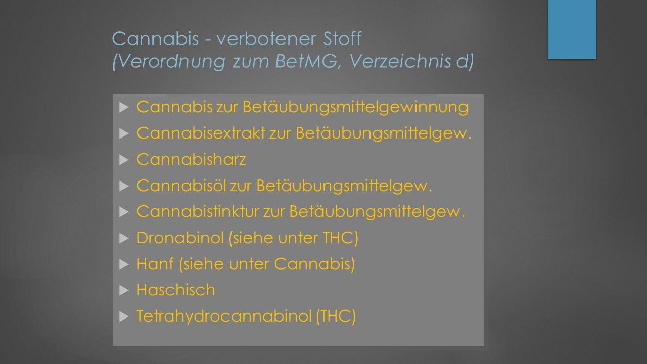 Cannabis - verbotener Stoff (Verordnung zum BetMG, Verzeichnis d)  Cannabis zur Betäubungsmittelgewinnung  Cannabisextrakt zur Betäubungsmittelgew.