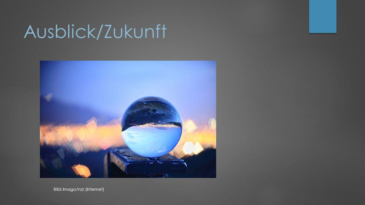 Ausblick/Zukunft Bild: Imago/nzz (Internet)