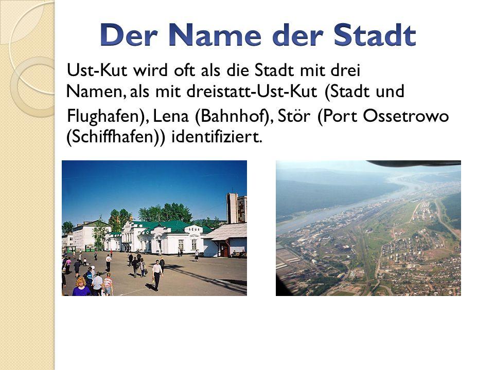 Ust-Kut wird oft als die Stadt mit drei Namen, als mit dreistatt-Ust-Kut (Stadt und Flughafen), Lena (Bahnhof), Stör (Port Ossetrowo (Schiffhafen)) identifiziert.