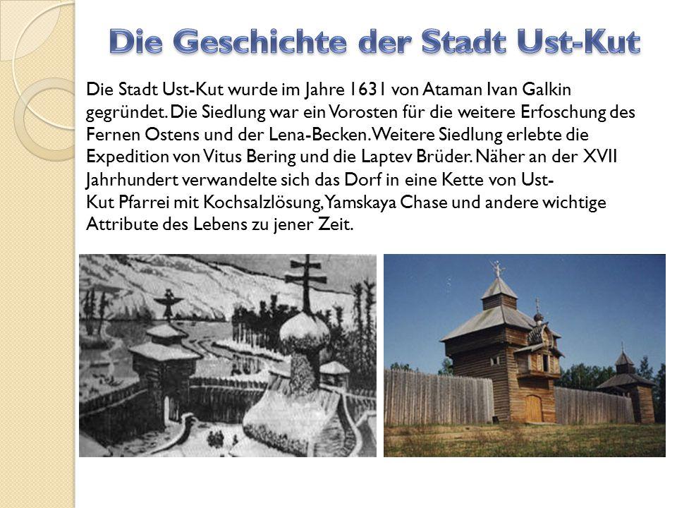Die Stadt Ust-Kut wurde im Jahre 1631 von Ataman Ivan Galkin gegründet. Die Siedlung war ein Vorosten für die weitere Erfoschung des Fernen Ostens und