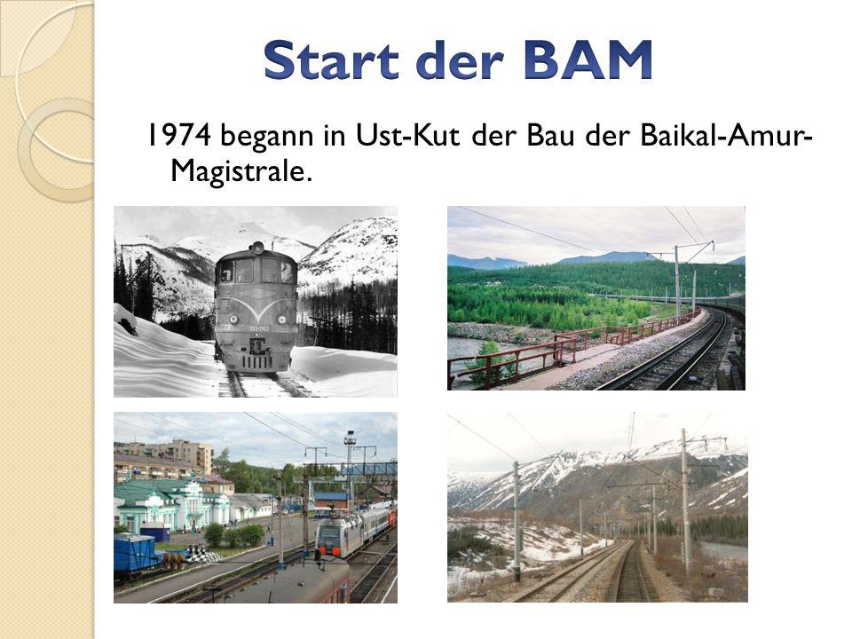 1974 begann in Ust-Kut der Bau der Baikal-Amur- Magistrale.