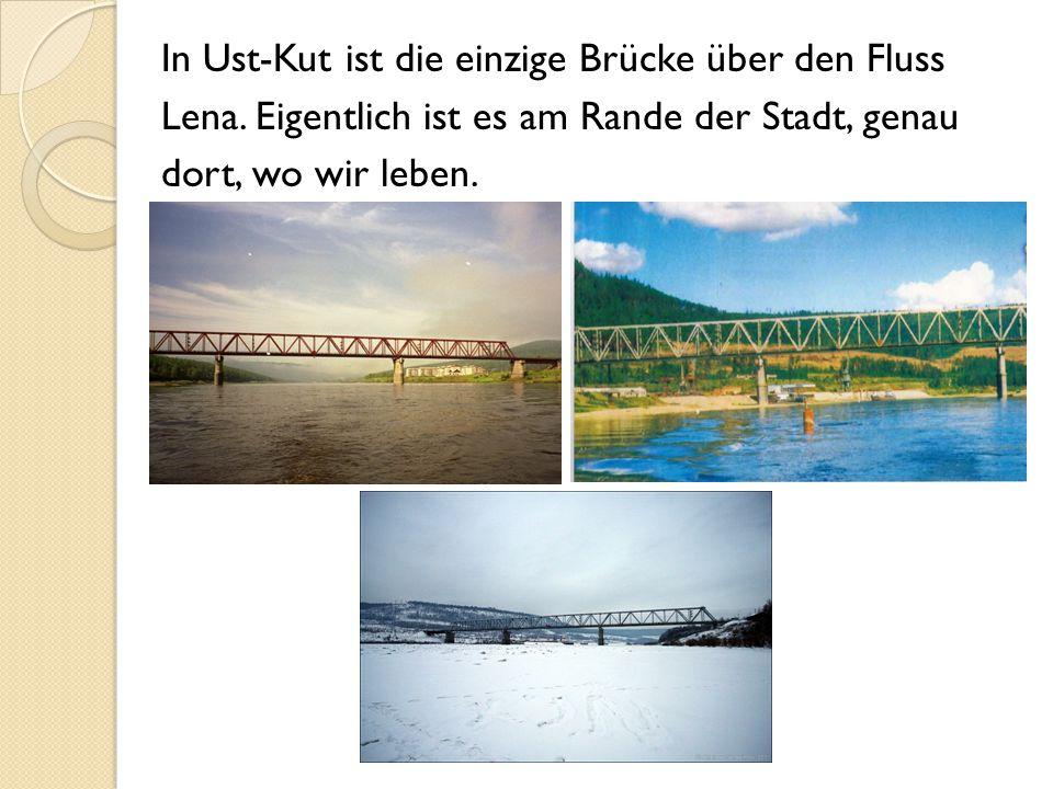 In Ust-Kut ist die einzige Brücke über den Fluss Lena. Eigentlich ist es am Rande der Stadt, genau dort, wo wir leben.