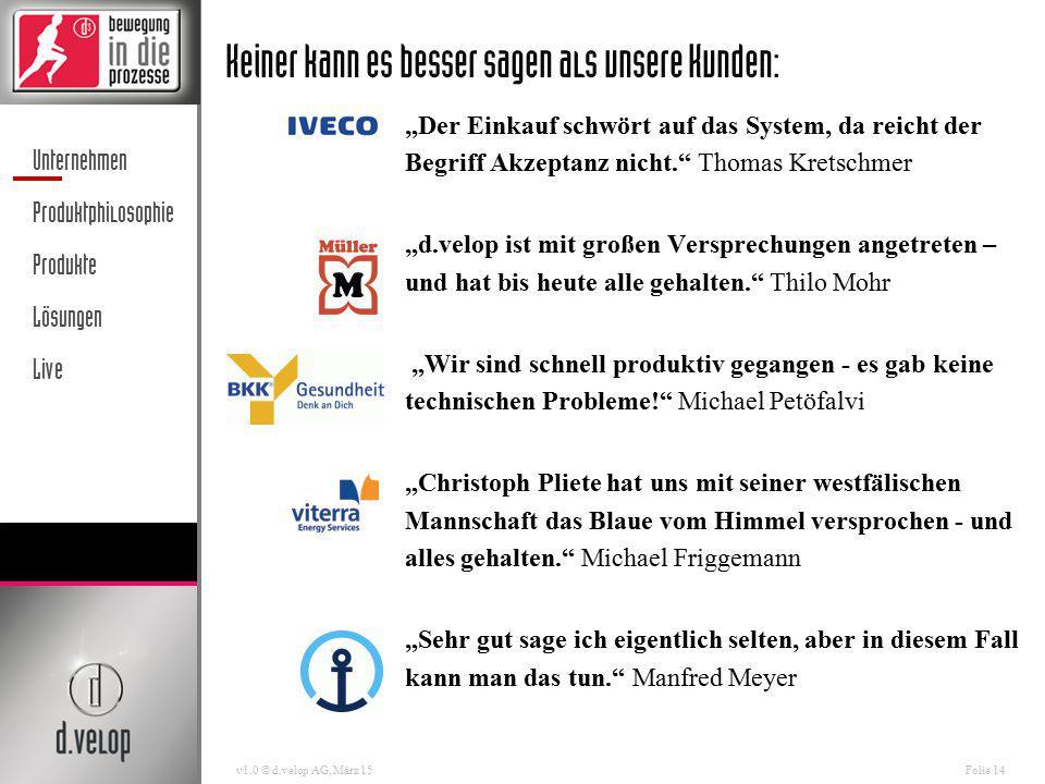 """Unternehmen Produktphilosophie Produkte Lösungen Live v1.0 © d.velop AG, März 15Folie 14 Keiner kann es besser sagen als unsere Kunden: """"Der Einkauf s"""
