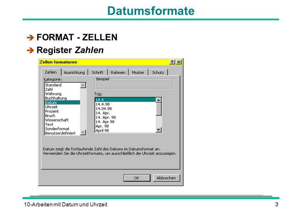 10-Arbeiten mit Datum und Uhrzeit3 Datumsformate è FORMAT - ZELLEN è Register Zahlen