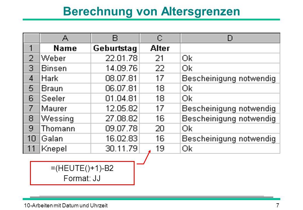 10-Arbeiten mit Datum und Uhrzeit7 Berechnung von Altersgrenzen =(HEUTE()+1)-B2 Format: JJ