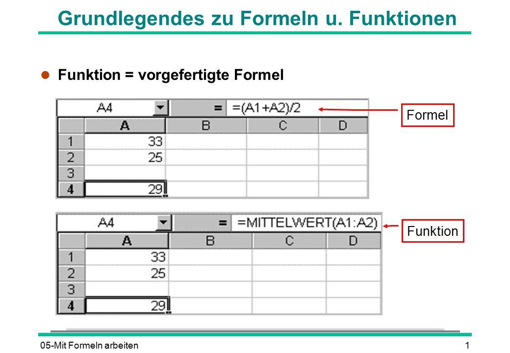 05-Mit Formeln arbeiten2 l Formel = Berechnungsvorschrift l Ergebnis wird bei jeder Änderung der Eingabewerte automatisch neu berechnet Ergebnis der Formel FormelZell-Koordinaten Einfache Formeln