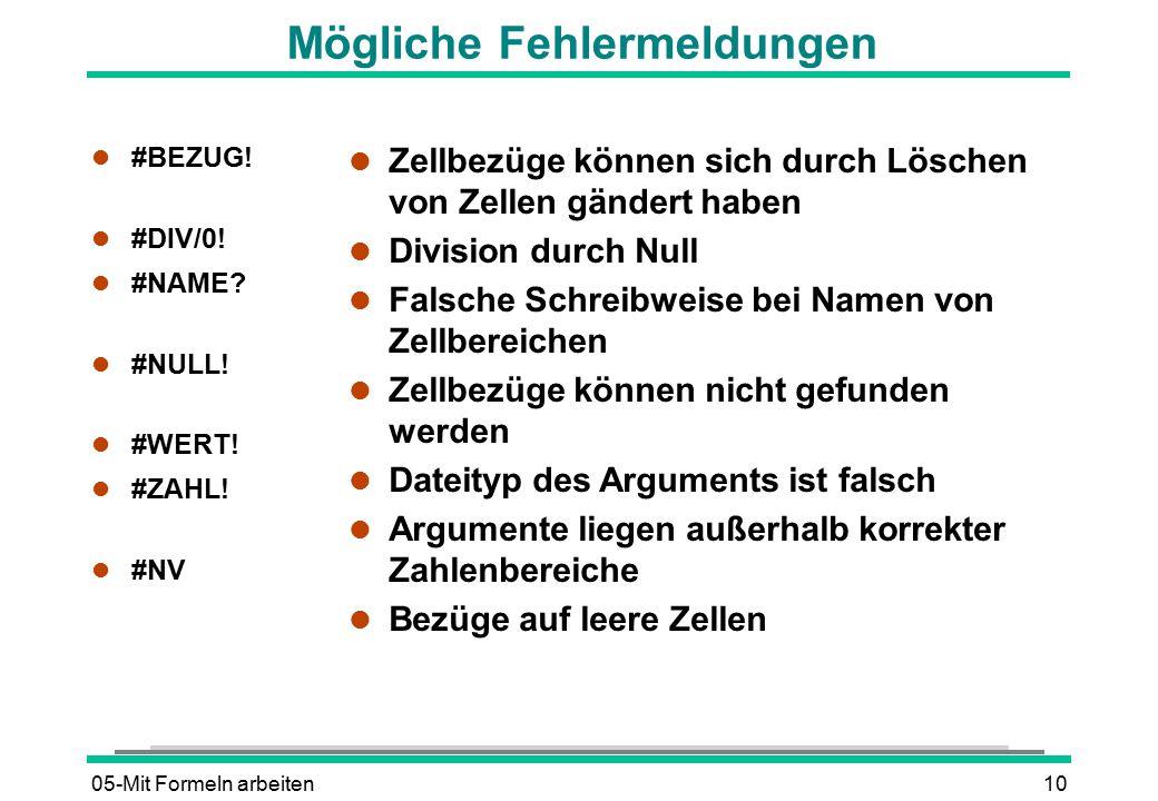 05-Mit Formeln arbeiten10 Mögliche Fehlermeldungen l #BEZUG! l #DIV/0! l #NAME? l #NULL! l #WERT! l #ZAHL! l #NV l Zellbezüge können sich durch Lösche
