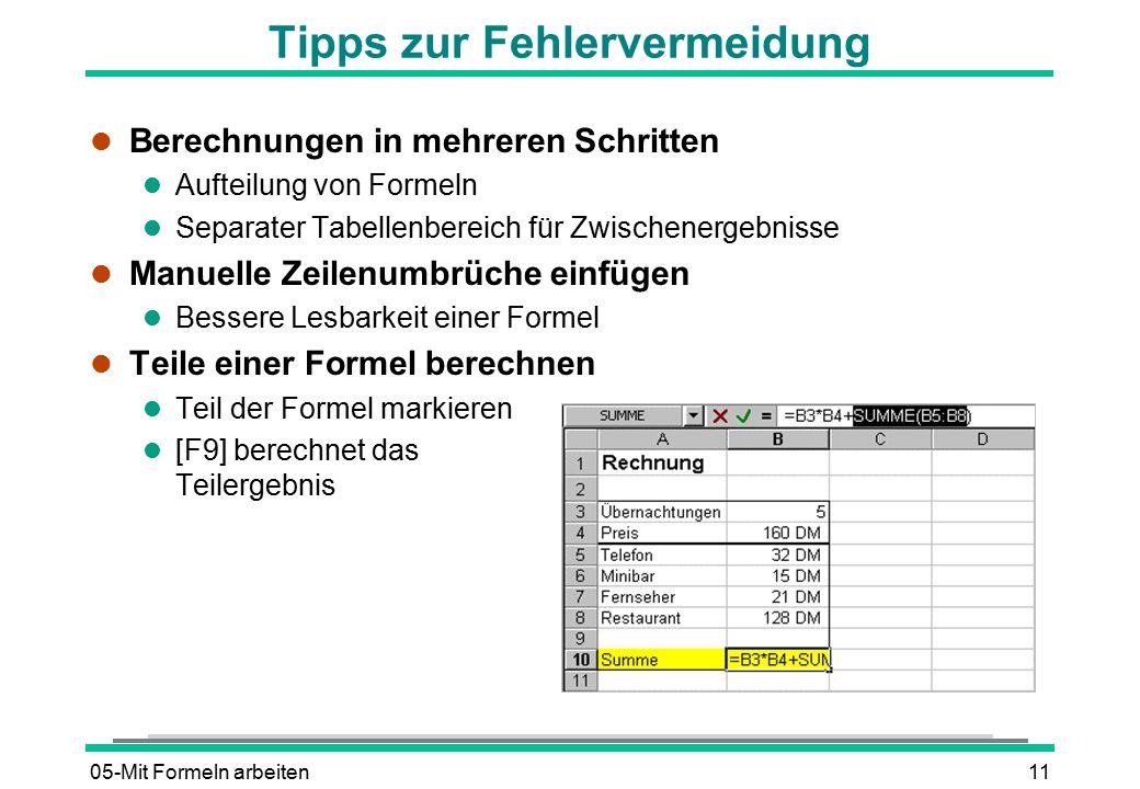 05-Mit Formeln arbeiten11 Tipps zur Fehlervermeidung l Berechnungen in mehreren Schritten l Aufteilung von Formeln l Separater Tabellenbereich für Zwi